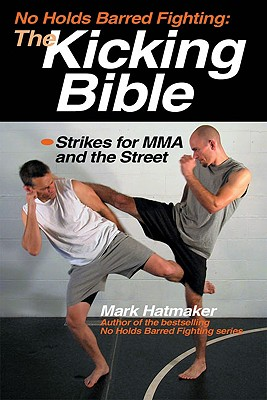 No Holds Barred Fighting: The Kicking Bible By Hatmaker, Mark/ Werner, Doug (PHT)
